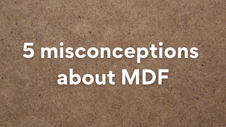 5 misconceptions about MDF