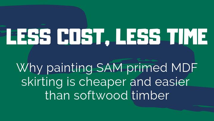 SAM Primed MDF Skirting vs Softwood Timber